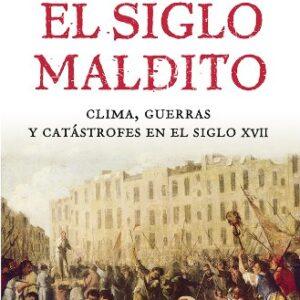 El siglo maldito: Clima, guerras y catástrofes en el siglo XVII (Volum...