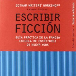 Escribir ficción: Guía práctica de la famosa escuela de escritores de ...