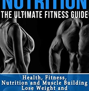 Fitness Nutrition: The Ultimate Fitness Guide: Health, Fitness, Nutrit...