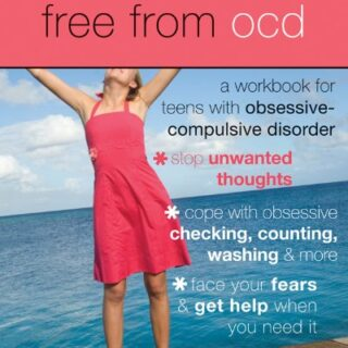 Free from OCD: A Workbook for Teens with Obsessive-Compulsive Disorder...