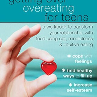 Getting Over Overeating for Teens: A Workbook to Transform Your Relati...