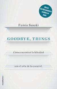 Goodbye, things: Cómo encontrar la felicidad con el arte de lo esencia...