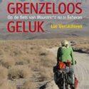 Grenzeloos geluk: op de fiets van Maastricht naar Teheran (Tobi Vroegh...