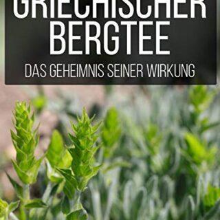 Griechischer Bergtee: Das Geheimnis seiner Wirkung (German Edition)