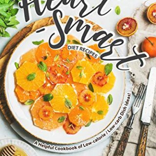 Healthy, Heart-Smart Diet Recipes: A Helpful Cookbook of Low-calorie /...