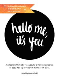 Hello Me, it's You: A Collection of Letters by Young Adults about thei...