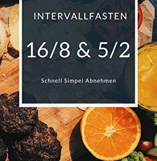 INTERVALLFASTEN 16/8 & 5/2: Schnell Simpel Abnehmen (German Edition)