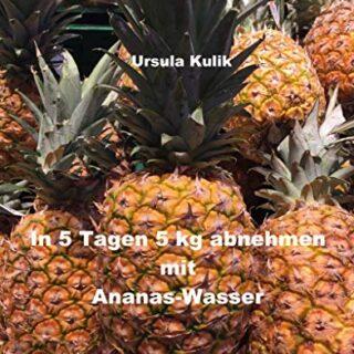 In 5 Tagen 5 kg abnehmen mit Ananas-Wasser (Was alle wollen! 7) (Germa...