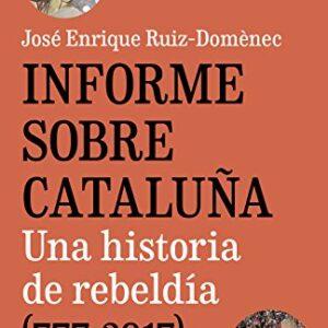 Informe sobre Cataluña: Una historia de rebeldía (777-2017)
