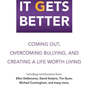 It Gets Better: Coming Out, Overcoming Bullying, and Creating a Life W...