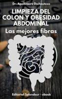 LIMPIEZA DE COLON Y OBESIDAD ABDOMINAL, LAS MEJORES FIBRAS (OBESIDAD, ...