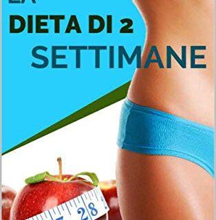 La Dieta Di 2 Settimane: Un Sistema, Scientificamente provato Infallib...