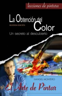 La Obtencion del Color: Un secreto al descubierto: Volume 1 (El Arte d...