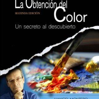 La Obtencion del Color: Un secreto al descubierto: Volume 1 (El Arte d...