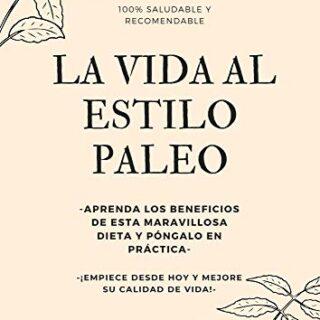 La Vida al Estilo PALEO (ebook) (Spanish): Empiece desde hoy y mejore ...