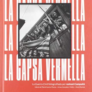 La capsa vermella: La Guerra Civil fotografiada per Antoni Campañà