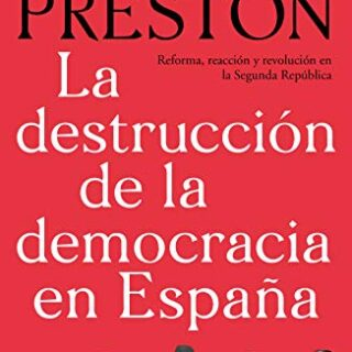 La destrucción de la democracia en España: Reforma, reacción y revoluc...