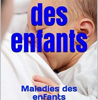 La santé des enfants: Maladies des enfants (French Edition)