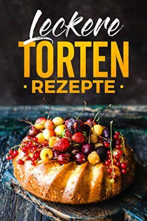 Leckere Torten Rezepte zum selber backen : Torten Rezepte ganz einfach...