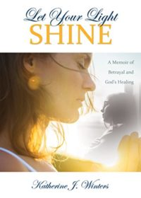 Let Your Light Shine: A Memoir of Betrayal and God's Healing (English ...