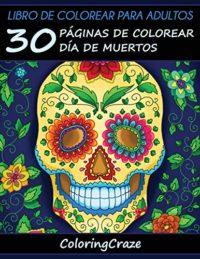 Libro de Colorear para Adultos: 30 Páginas de Colorear Día de Muertos:...