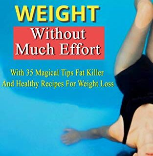 Lose Weight: Without Much Effort With 35 Magical Tips Fat Killer And H...