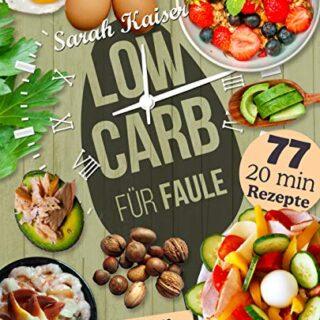 Low Carb für Faule: Das Kochbuch für Beschäftigte und Faule - 77 lecke...