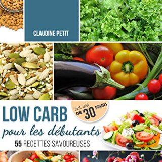 Low Carb pour Débutants: Défi de 30 jours et 55 recettes savoureuses -...