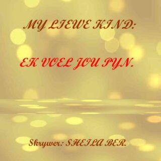 MY LIEWE KIND - EK VOEL JOU PYN.  MY DEAR CHILD - YOU ARE NOT ALONE!  ...