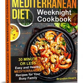 Mediterranean Diet Weeknight Cookbook: 30 Minute or Less - Easy and He...