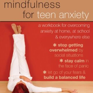 Mindfulness for Teen Anxiety: A Workbook for Overcoming Anxiety at Hom...