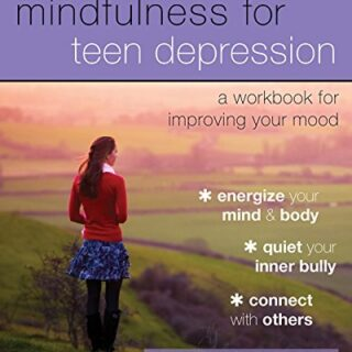 Mindfulness for Teen Depression: A Workbook for Improving Your Mood (E...