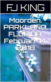 Moorden.  PARKLAND, FLORIDA.  Februari. 14. 2018 (Dutch Edition)
