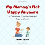My Mommy's Not Happy Anymore: A Children's Book To Help Kids Understan...