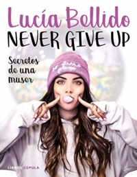 Never give up: Secretos de una muser: 1 (Hobbies)