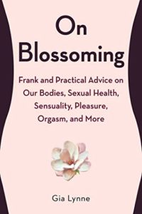 On Blossoming: Frank and Practical Advice on Our Bodies, Sexual Health...