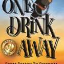 One Drink Away: From Demon to Freedom (English Edition)