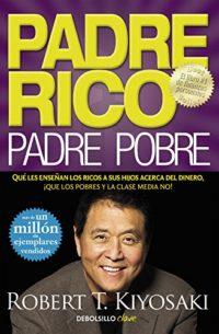 Padre Rico, padre Pobre: Qué les enseñan los ricos a sus hijos acerca ...