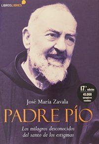 Padre pio - los milagros desconocidos del santo de los estigmas (Libre...