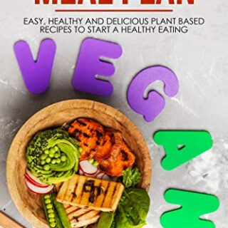 Plant-Based Diet: Meal Plan: Easy, Healthy and Delicious Plant-Based R...