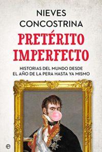 Pretérito imperfecto: Historias del mundo desde el año de la pera hast...