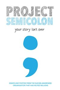 Project Semicolon: Your Story Isn't Over (English Edition)