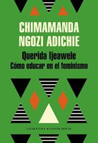 Querida Ijeawele. Cómo educar en el feminismo (Literatura Random House...