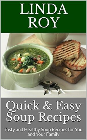 Quick & Easy Soup Recipes: Tasty and Healthy Soup Recipes for You and ...