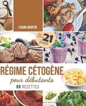 Régime cétogène pour débutants: Défi de 21 jours et 55 recettes savour...