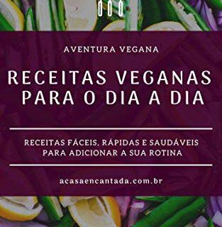 RECEITAS VEGANAS PARA O DIA A DIA: RECEITAS FÁCEIS, RÁPIDAS E SAUDÁ...
