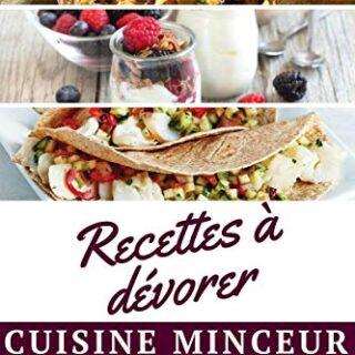 Recettes cuisine minceur pour les gourmands : Petit déjeuner, midi, dî...