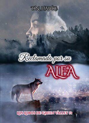 Reclamada por su Alfa: (Erótica Paranormal) (Los Lobos de Green Valley...