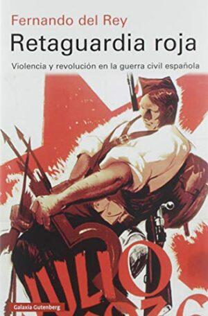 Retaguardia roja: Violencia y revolución en la guerra civil española (...