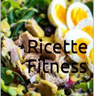 Ricette Fitness: Non solo un semplice ricettario (Italian Edition)